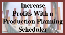 Increase Profits with a Production Scheduler